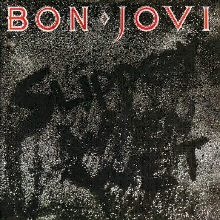 slippery when wet. Bon Jovi - Slippery When Wet